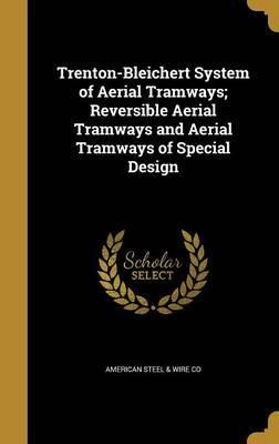 Trenton-Bleichert System of Aerial Tramways; Reversible Aerial Tramways and Aerial Tramways of Special Design