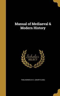 A Manual of Mediaeval and Modern History
