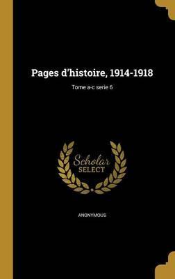 Pages D'Histoire, 1914-1918; Tome A-C Serie 6