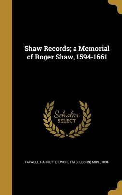 Shaw Records; A Memorial of Roger Shaw, 1594-1661