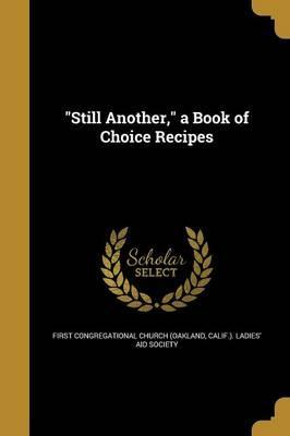Still Another, a Book of Choice Recipes
