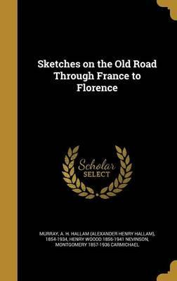 Sketches on the Old Road Through France to Florence