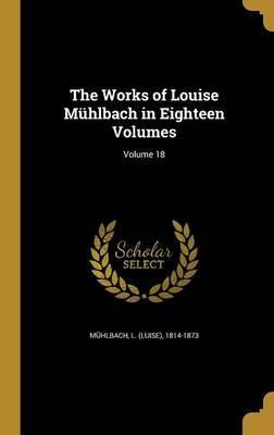 The Works of Louise Muhlbach in Eighteen Volumes; Volume 18