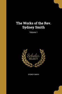 The Works of the REV. Sydney Smith; Volume 1