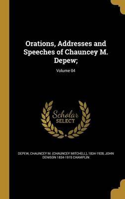 Orations, Addresses and Speeches of Chauncey M. DePew;; Volume 04