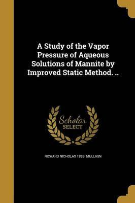 A Study of the Vapor Pressure of Aqueous Solutions of Mannite by Improved Static Method. ..