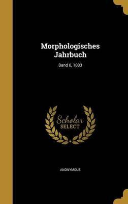 Morphologisches Jahrbuch; Band 8, 1883