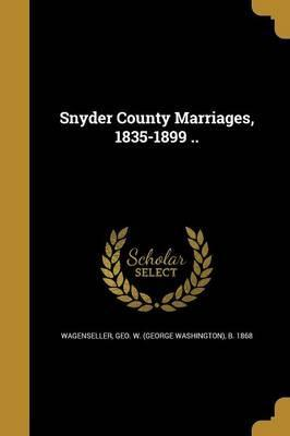 Snyder County Marriages, 1835-1899 ..