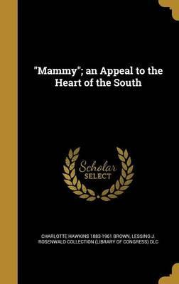 Mammy; An Appeal to the Heart of the South