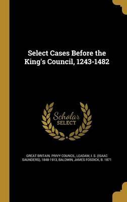 Select Cases Before the King's Council, 1243-1482