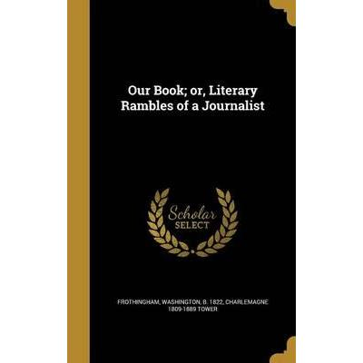 Our Book; Or, Literary Rambles of a Journalist