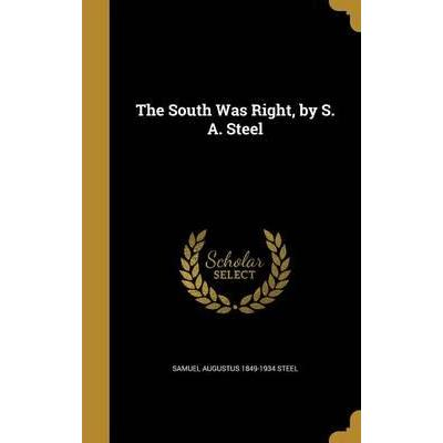 The South Was Right, by S. A. Steel