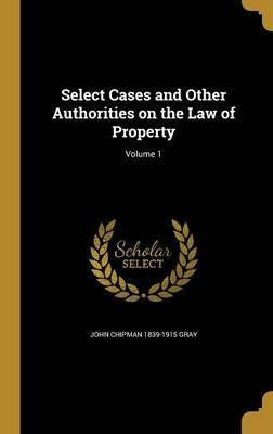 Select Cases and Other Authorities on the Law of Property; Volume 1