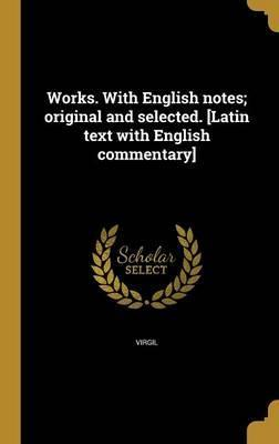 Works. with English Notes; Original and Selected. [Latin Text with English Commentary]