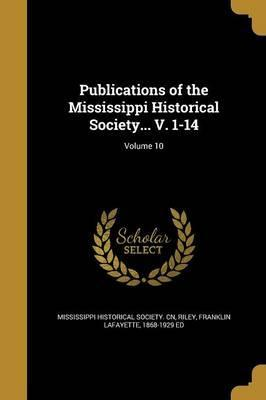 Publications of the Mississippi Historical Society... V. 1-14; Volume 10