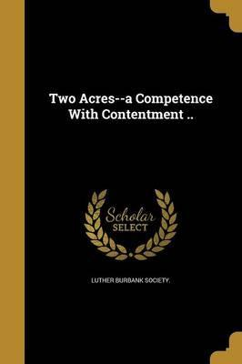 Two Acres--A Competence with Contentment ..