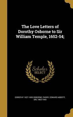 The Love Letters of Dorothy Osborne to Sir William Temple, 1652-54;