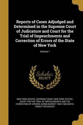 Reports of Cases Adjudged and Determined in the Supreme Court of Judicature and Court for the Trial of Impeachments and Correction of Errors of the State of New York; Volume 1