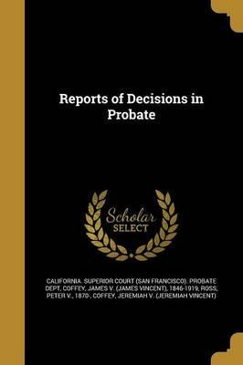 Reports of Decisions in Probate