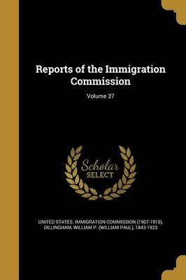 Reports of the Immigration Commission; Volume 27