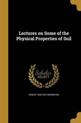 Lectures on Some of the Physical Properties of Soil