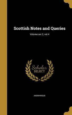 Scottish Notes and Queries; Volume Ser.2, Vol.4