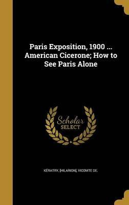 Paris Exposition, 1900 ... American Cicerone; How to See Paris Alone