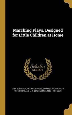 Marching Plays. Designed for Little Children at Home