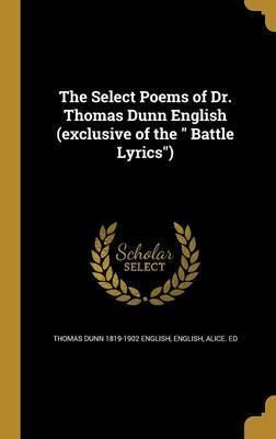 The Select Poems of Dr. Thomas Dunn English (Exclusive of the Battle Lyrics)