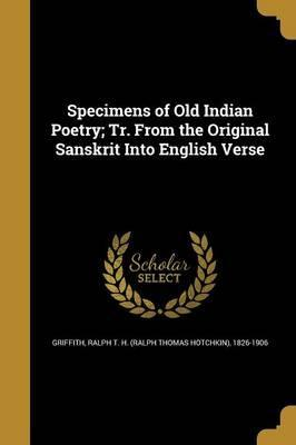 Specimens of Old Indian Poetry; Tr. from the Original Sanskrit Into English Verse