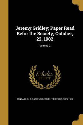 Jeremy Gridley; Paper Read Befor the Society, October, 22. 1902; Volume 2