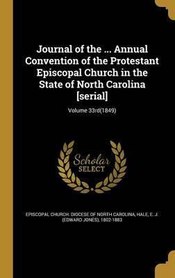 Journal of the ... Annual Convention of the Protestant Episcopal Church in the State of North Carolina [Serial]; Volume 33rd(1849)