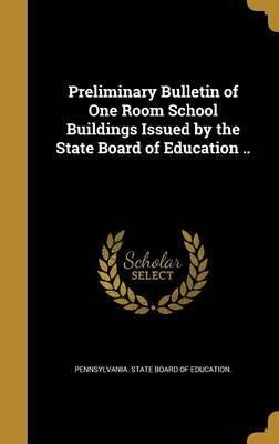 Preliminary Bulletin of One Room School Buildings Issued by the State Board of Education ..