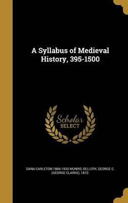 A Syllabus of Medieval History, 395-1500
