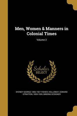 Men, Women & Manners in Colonial Times; Volume 2