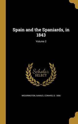 Spain and the Spaniards, in 1843; Volume 2