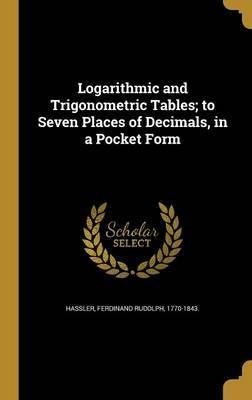 Logarithmic and Trigonometric Tables; To Seven Places of Decimals, in a Pocket Form