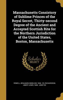 Massachusetts Consistory of Sublime Princes of the Royal Secret, Thirty-Second Degree of the Ancient and Accepted Scottish Rite for the Northern Jurisdiction of the United States, Boston, Massachusetts