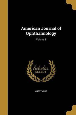 American Journal of Ophthalmology; Volume 2