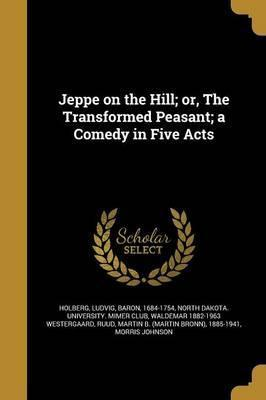 Jeppe on the Hill; Or, the Transformed Peasant; A Comedy in Five Acts