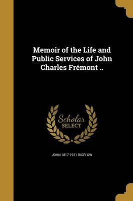 Memoir of the Life and Public Services of John Charles Fremont ..