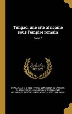 Timgad, Une Cite Africaine Sous L'Empire Romain; Tome 7