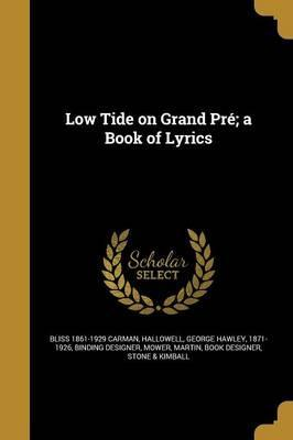 Low Tide on Grand Pre; A Book of Lyrics