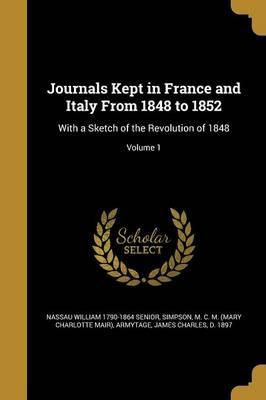 Journals Kept in France and Italy from 1848 to 1852
