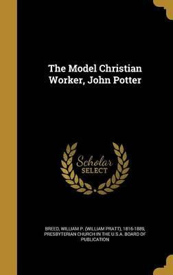 The Model Christian Worker, John Potter