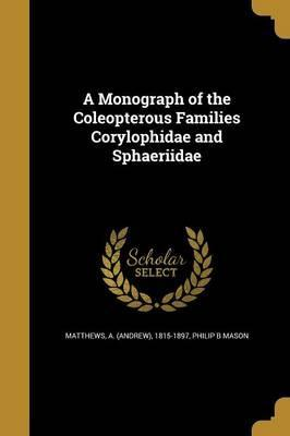 A Monograph of the Coleopterous Families Corylophidae and Sphaeriidae