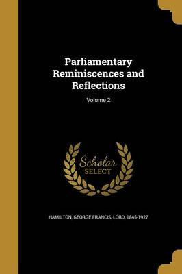 Parliamentary Reminiscences and Reflections; Volume 2