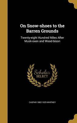 On Snow-Shoes to the Barren Grounds