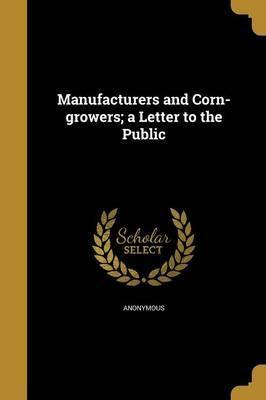 Manufacturers and Corn-Growers; A Letter to the Public