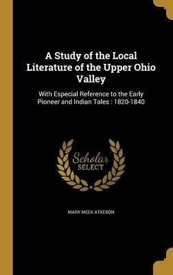 A Study of the Local Literature of the Upper Ohio Valley